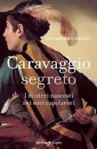 Copertina del libro Caravaggio segreto. I misteri nascosti nei suoi capolavori. Ediz. illustrata